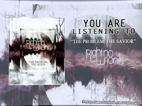 RightNoWrong - The Problem, The Savior (2013)