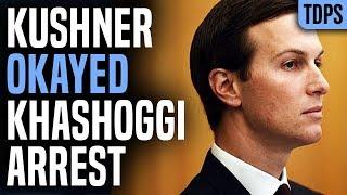 SHOCK: Jared Kushner OKAYED Jamal Khashoggi Arrest