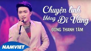 Chuyện Tình Không Dĩ Vãng   Đồng Thanh Tâm (MV OFFICIAL)