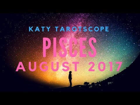 PISCES YOU ARE DONE WITH IT! August 2017 Monthly Tarot Reading   Katy Tarot