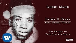 Gucci Mane - Drove U Crazy feat. Bryson Tiller [Official Audio]