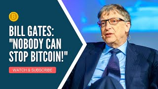 Bill Gates: Nobody Can Stop Bitcoin!