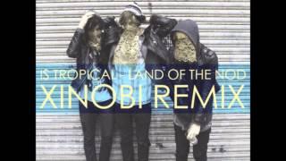 Is Tropical - Land of the Nod (Xinobi Remix)