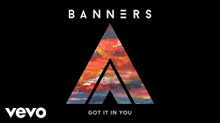 BANNERS   Got It In You (Audio)