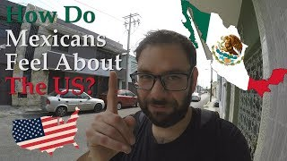 How Do Mexicans Feel About The US? - Does Mexico Hate Trump?