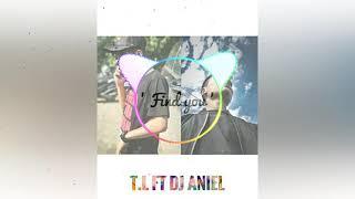 T.L ft DJ Aniel - Find you