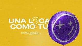 Una Loca Como Tú   Nanpa Básico (Video Oficial)