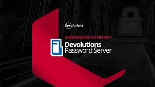 Devolutions Server - Une solution de gestion d'accès privilégiés pour les PME (2021)
