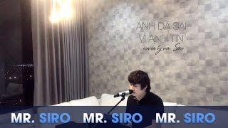 Anh Đã Sai Vì Anh Tin - Mr. Siro