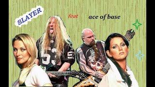 Slayer feat. Ace of base - Ensemble that she wants
