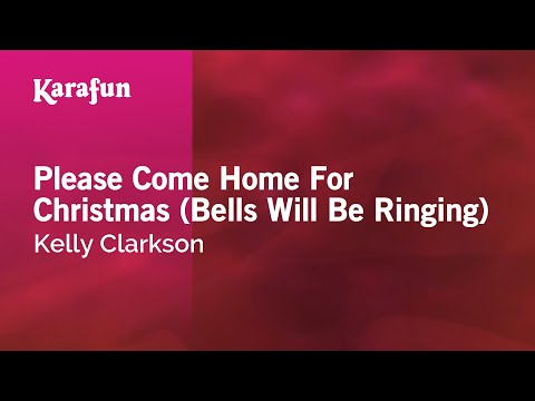 Karaoke Please Come Home For Christmas (Bells Will Be Ringing) - Kelly Clarkson *