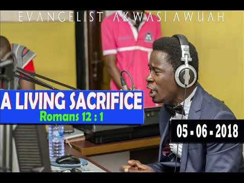 A LIVING SACRIFICE (Romans 12:1)  EVANGELIST AKWASI AWUAH -new