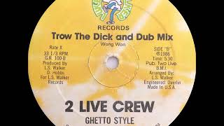 2 Live Crew With Ghetto Style - Trow The Dick (Luke Skywalker Records 1986)