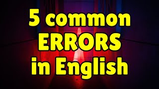 Correct Your English Errors FAST: 5 Common Errors in English