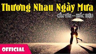 Thương Nhau Ngày Mưa - Cẩm Vân ft. Khắc Triệu [Official MV]