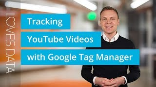 Tutorial // Tracking YouTube Videos with Google Tag Manager and Google Analytics