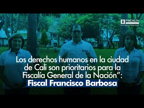 Fiscal Francisco Barbosa: Los derechos humanos en Cali son prioritarios para la Fiscalía
