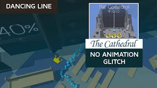 Dancing Line The Cathedral No Animation Glitch | SHAvibe