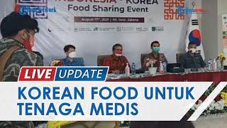 LIVE UPDATE: Kedubes Korea Selatan Lakukan Food Sharing Event, Wujud Apresiasi ke Tenaga Medis