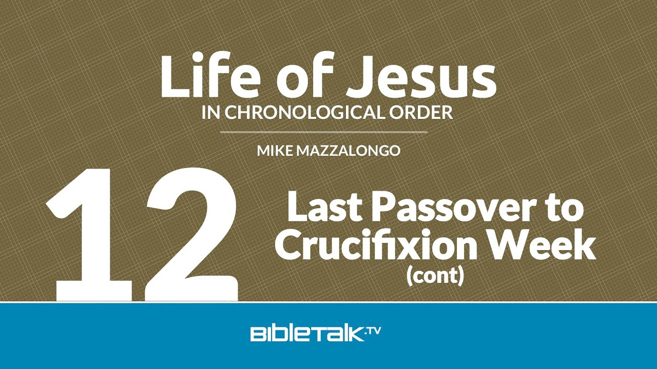 12. Last Passover to Crucifixion Week (continued)
