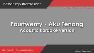 AKU TENANG - FOURTWNTY ( Karaoke Akustik Version )