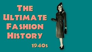 THE ULTIMATE FASHION HISTORY: The 1940s