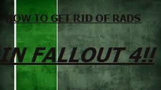 Fallout 4 tutorial: HOW TO GET RID OF RADIATION!! Simple Methods 2017