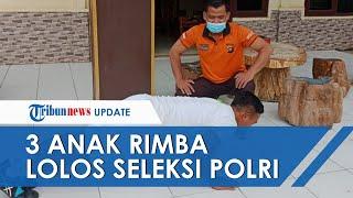Kisah Perjuangan Anak Rimba Jadi Polisi, Lolos Seleksi Polda Jambi Singkirkan Ribuan Pesertan Lain