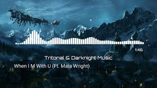 Tritonal & Darknight Music   When I M With U (Ft. Maia Wright)