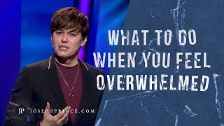 What To Do When You Feel Overwhelmed | Joseph Prince