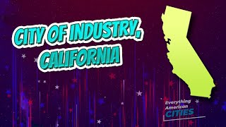 City of Industry, California ⭐️🌎 AMERICAN CITIES 🌎⭐️