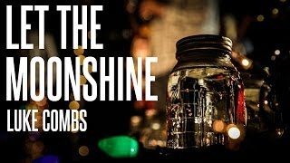 Luke Combs   Let The Moonshine