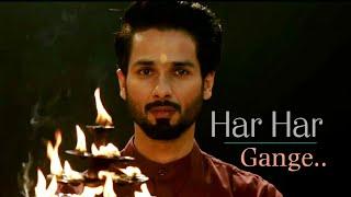 Har Har Gange Whatsapp Status | Shahid Kapoor | Arijit Singh Whatsapp Status