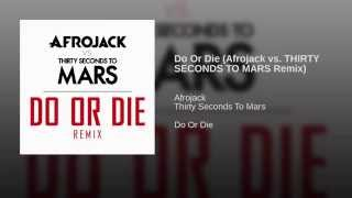 Do Or Die (Afrojack vs. THIRTY SECONDS TO MARS Remix)