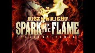 Dizzy Wright - Spark up the Flame (Lyrics)
