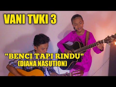 Benci Tapi Rindu DIANA NASUTION (cover) VANISYA HUMAIRA