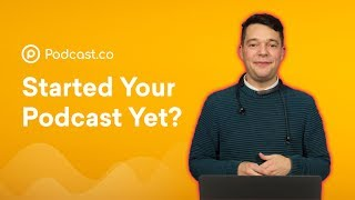 Why NOW is the Perfect Time to Start a Podcast