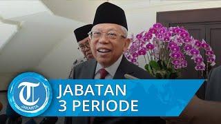 Maruf Amin Sebut Wacana Presiden 3 Periode Menimbulkan Polemik