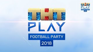 ТНТ PLAY - FOOTBALL PARTY 2018