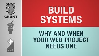 WHY YOU NEED A BUILD SYSTEM LIKE GRUNT, GULP, BRUNCH FOR YOUR WEBSITE