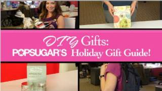 Homemade & DIY Gift Ideas: PopSugars Holiday Gift Guide!