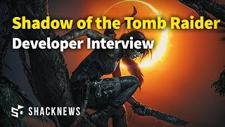 Shadow of the Tomb Raider Developer Interview - dooclip.me