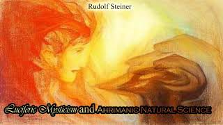 Luciferic Mysticism, Ahrimanic Natural Sceience (Lucfier and Ahriman) By Rudolf Steiner