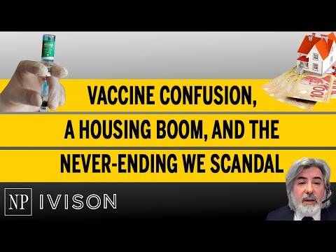 Vaccine confusion, a housing boom, and the never ending WE scandal