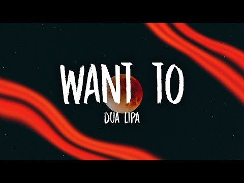 Dua Lipa - Want To (Lyrics)