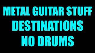 Metal Guitar Stuff - Destinations // No Drums
