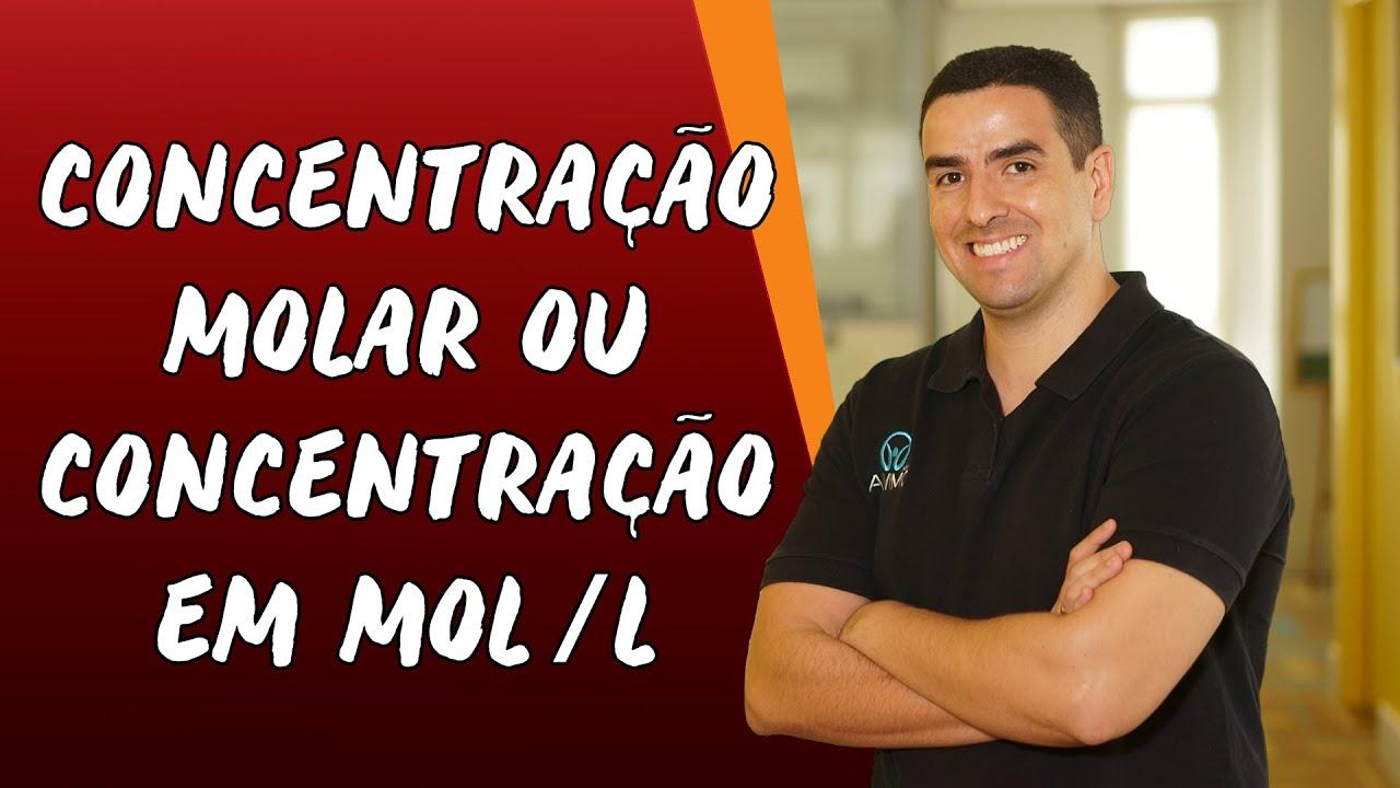 Concentração Molar ou Concentração em Mol L