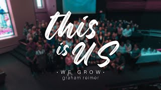 THIS IS US • We Grow • Graham Reimer