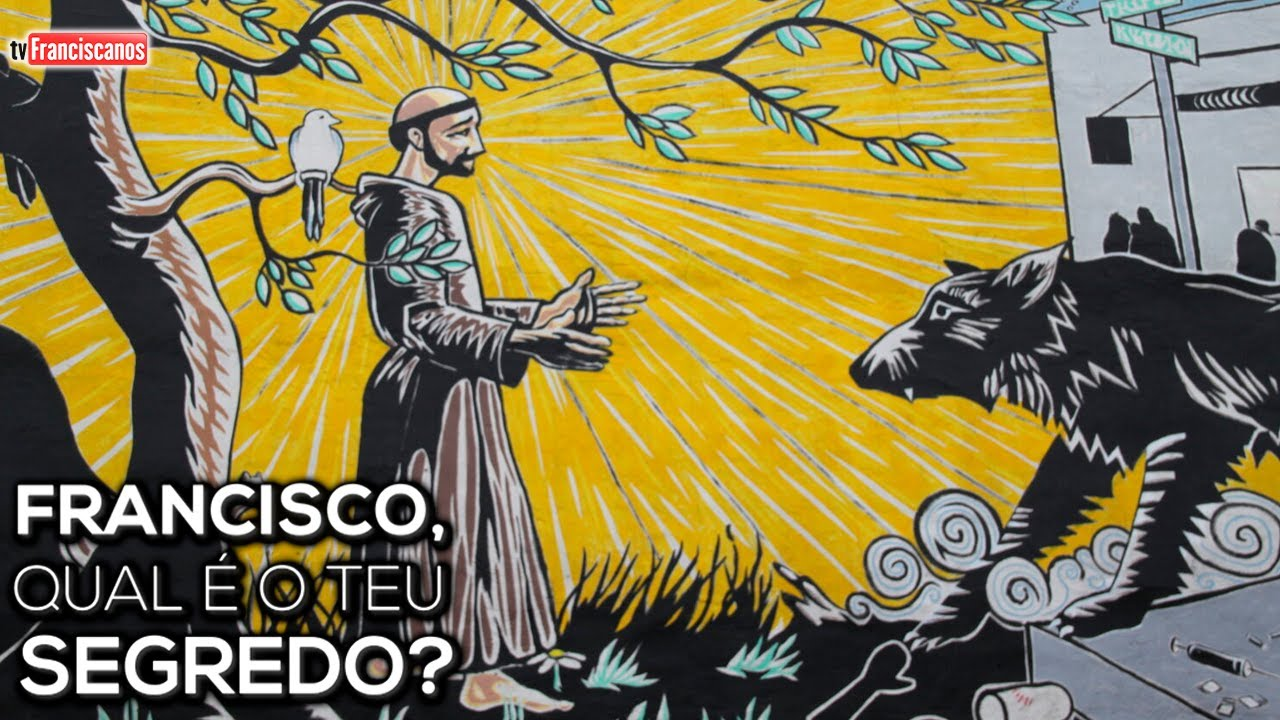 Francisco, qual é o teu segredo? | A experiência franciscana