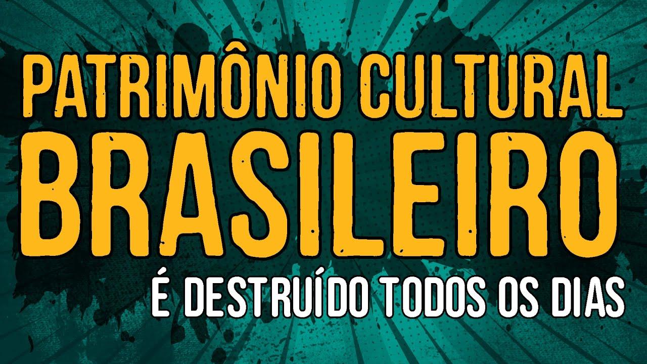 Patrimônio Cultural Brasileiro é Destruído Todos os Dias